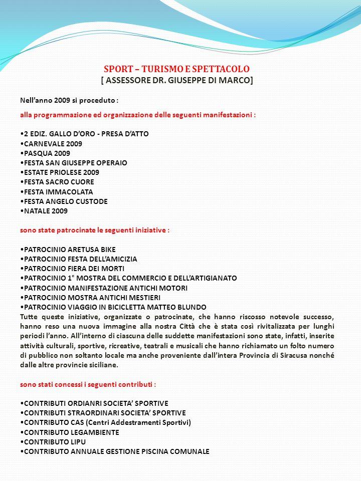 SPORT – TURISMO E SPETTACOLO [ ASSESSORE DR. GIUSEPPE DI MARCO] Nell'anno 2009 si proceduto : alla programmazione ed organizzazione delle seguenti man