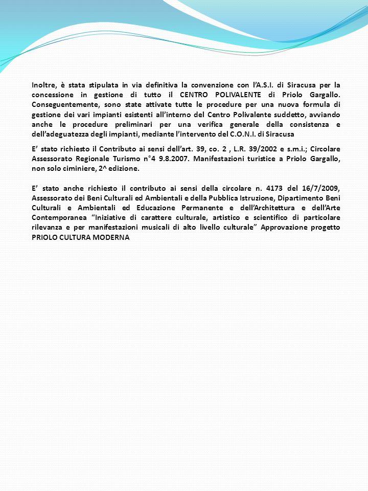 Inoltre, è stata stipulata in via definitiva la convenzione con l'A.S.I. di Siracusa per la concessione in gestione di tutto il CENTRO POLIVALENTE di