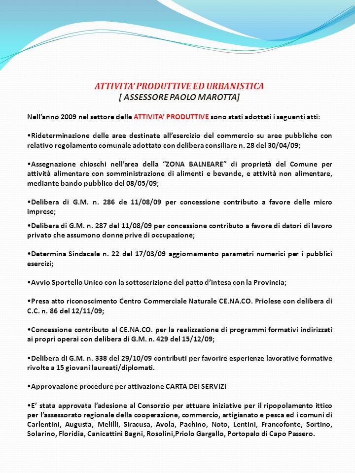 ATTIVITA' PRODUTTIVE ED URBANISTICA [ ASSESSORE PAOLO MAROTTA] Nell'anno 2009 nel settore delle ATTIVITA' PRODUTTIVE sono stati adottati i seguenti at