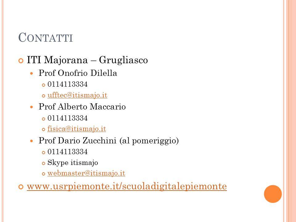 C ONTATTI ITI Majorana – Grugliasco Prof Onofrio Dilella 0114113334 ufftec@itismajo.it Prof Alberto Maccario 0114113334 fisica@itismajo.it Prof Dario Zucchini (al pomeriggio) 0114113334 Skype itismajo webmaster@itismajo.it www.usrpiemonte.it/scuoladigitalepiemonte