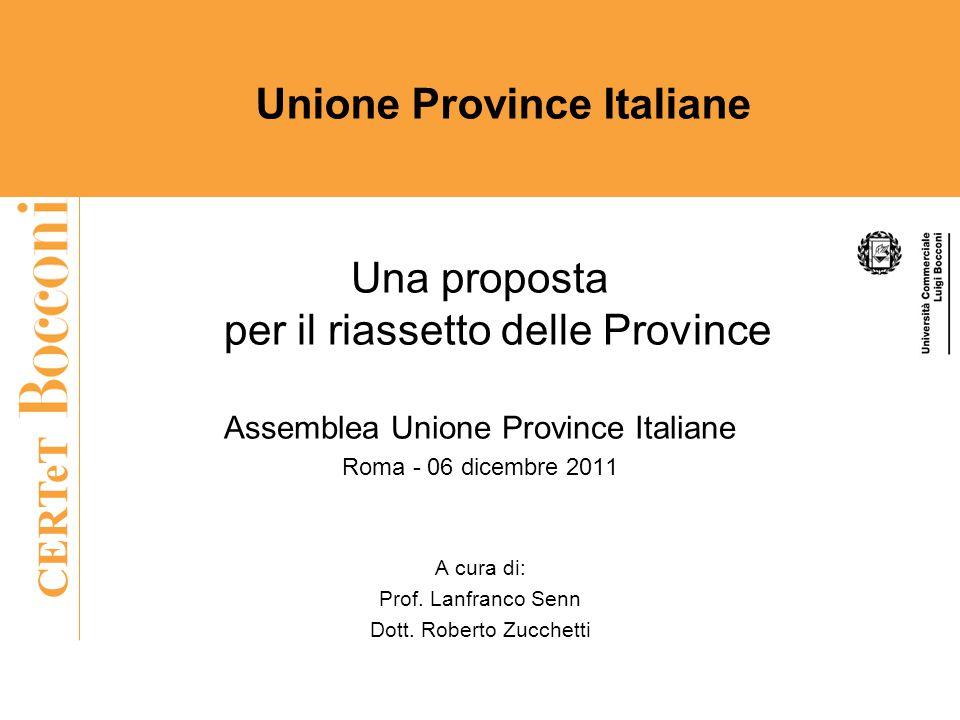 CERTeT Una proposta per il riassetto delle Province Assemblea Unione Province Italiane Roma - 06 dicembre 2011 A cura di: Prof.