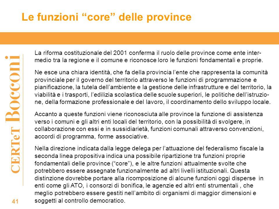 CERTeT Le funzioni core delle province 41 La riforma costituzionale del 2001 conferma il ruolo delle province come ente inter- medio tra la regione e il comune e riconosce loro le funzioni fondamentali e proprie.