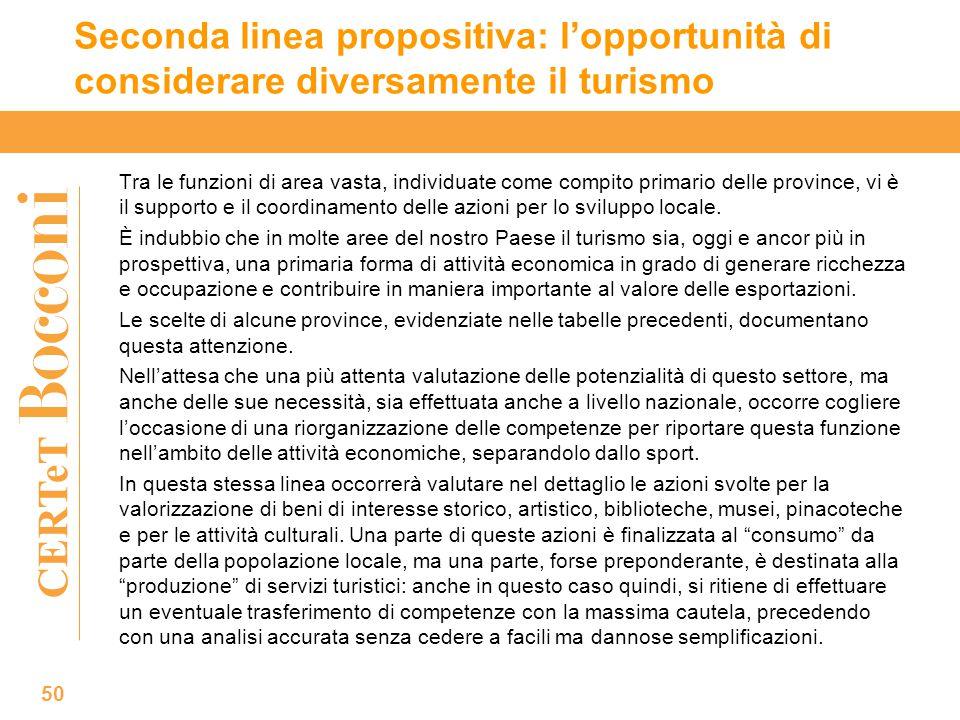 CERTeT Seconda linea propositiva: l'opportunità di considerare diversamente il turismo 50 Tra le funzioni di area vasta, individuate come compito primario delle province, vi è il supporto e il coordinamento delle azioni per lo sviluppo locale.