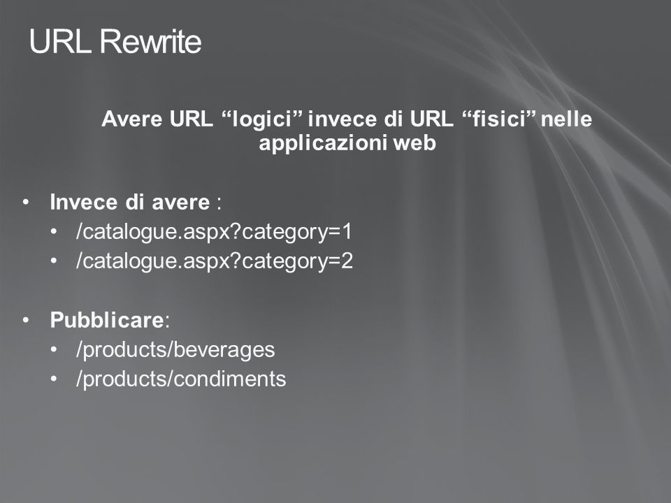 "URL Rewrite Avere URL ""logici"" invece di URL ""fisici"" nelle applicazioni web Invece di avere : /catalogue.aspx?category=1 /catalogue.aspx?category=2 P"
