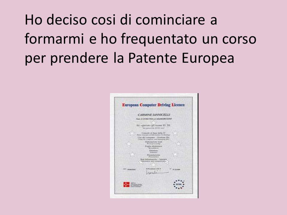 Ho deciso cosi di cominciare a formarmi e ho frequentato un corso per prendere la Patente Europea