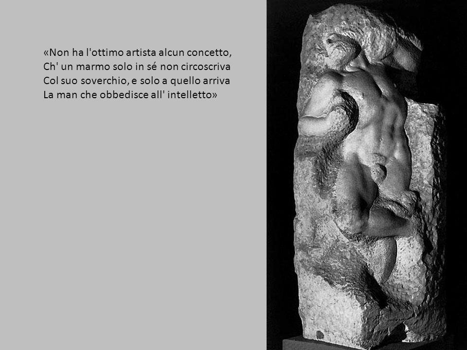 «Non ha l'ottimo artista alcun concetto, Ch' un marmo solo in sé non circoscriva Col suo soverchio, e solo a quello arriva La man che obbedisce all' i