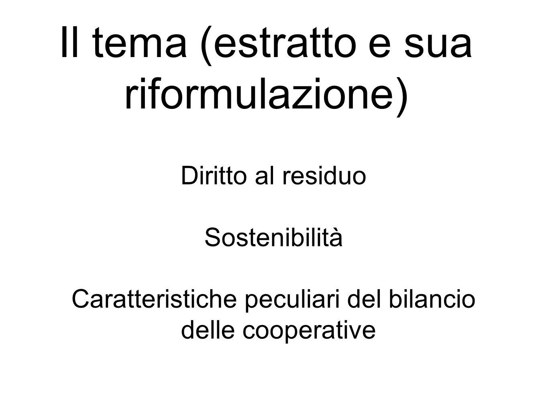Diritto al residuo Sostenibilità Caratteristiche peculiari del bilancio delle cooperative Il tema (estratto e sua riformulazione)
