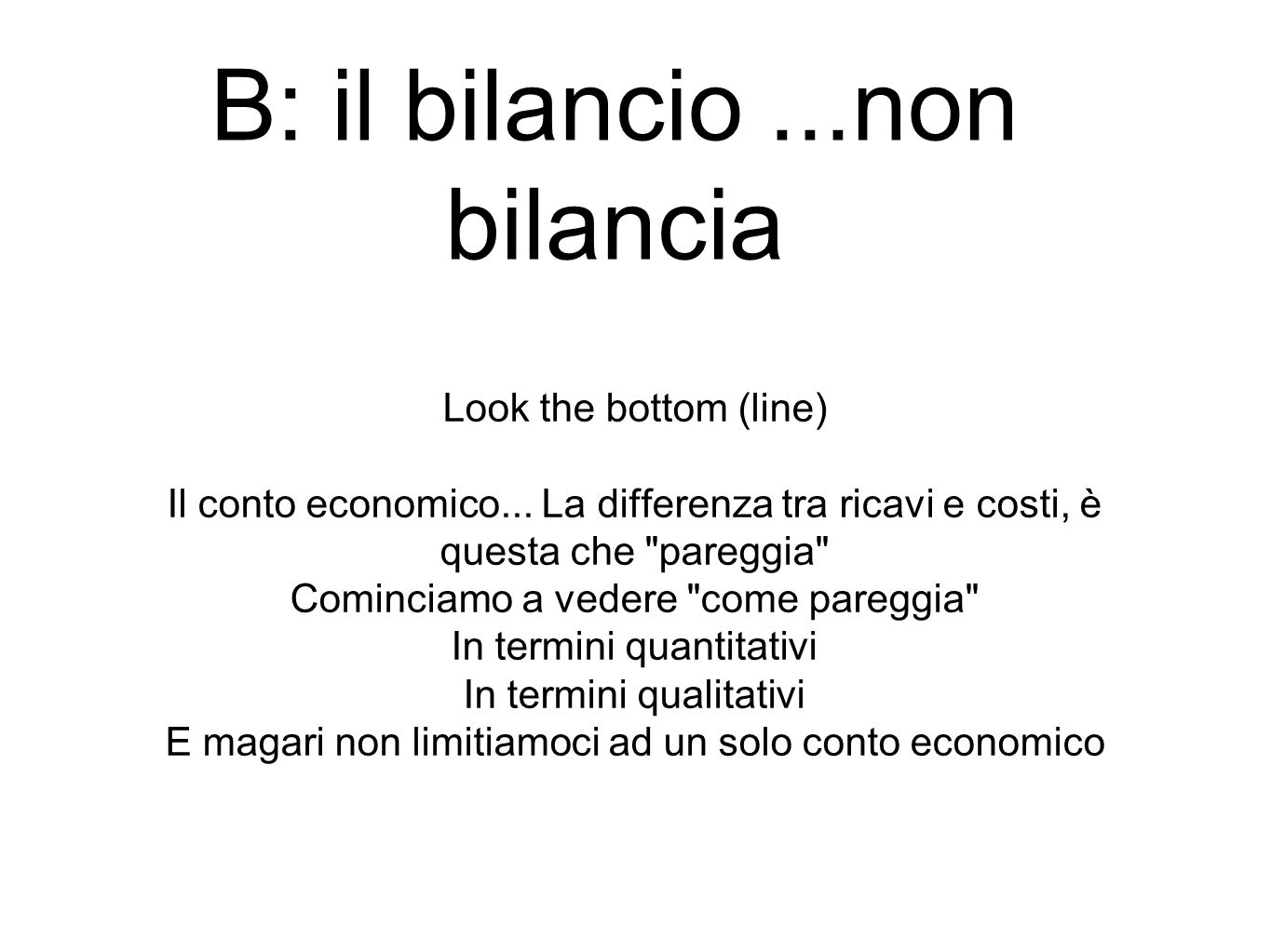 Look the bottom (line) Il conto economico...