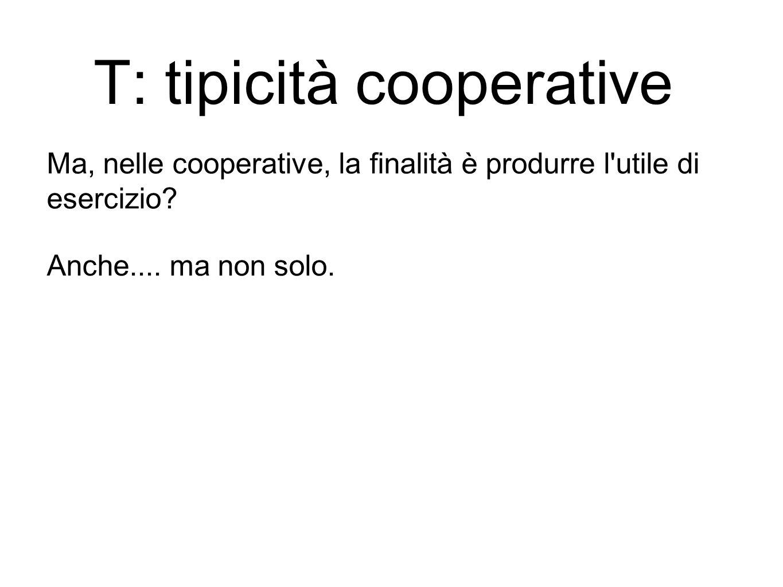 Ma, nelle cooperative, la finalità è produrre l utile di esercizio.