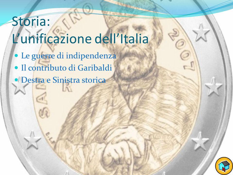 Storia: L'unificazione dell'Italia Le guerre di indipendenza Il contributo di Garibaldi Destra e Sinistra storica