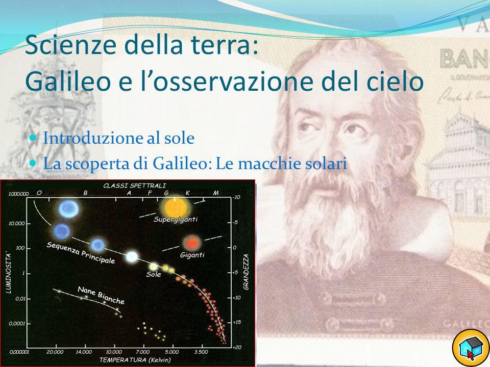 Scienze della terra: Galileo e l'osservazione del cielo Introduzione al sole La scoperta di Galileo: Le macchie solari