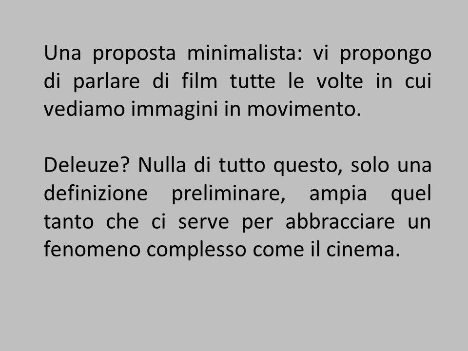 Una proposta minimalista: vi propongo di parlare di film tutte le volte in cui vediamo immagini in movimento. Deleuze? Nulla di tutto questo, solo una