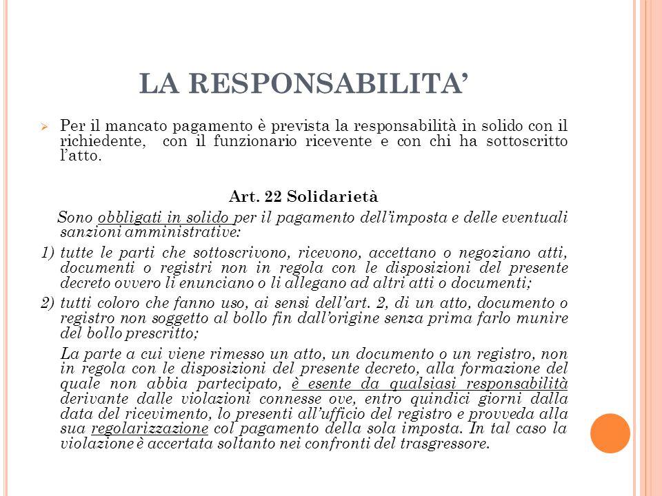 LA RESPONSABILITA'  Per il mancato pagamento è prevista la responsabilità in solido con il richiedente, con il funzionario ricevente e con chi ha sot
