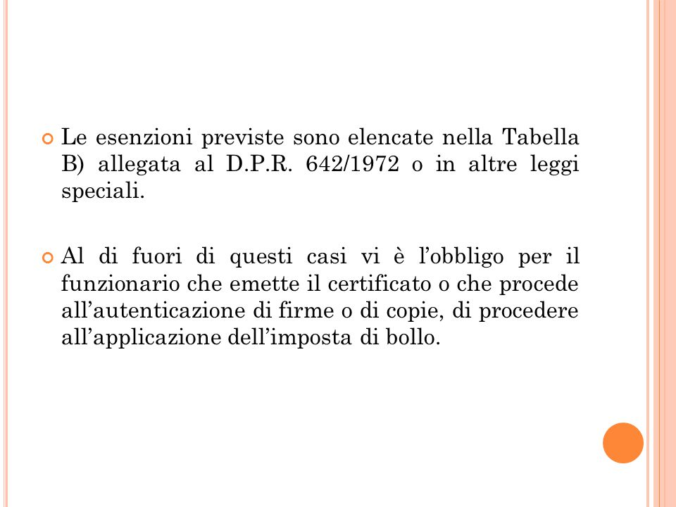Le esenzioni previste sono elencate nella Tabella B) allegata al D.P.R. 642/1972 o in altre leggi speciali. Al di fuori di questi casi vi è l'obbligo
