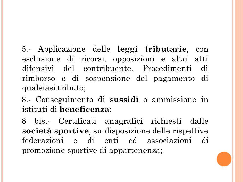 5.- Applicazione delle leggi tributarie, con esclusione di ricorsi, opposizioni e altri atti difensivi del contribuente. Procedimenti di rimborso e di