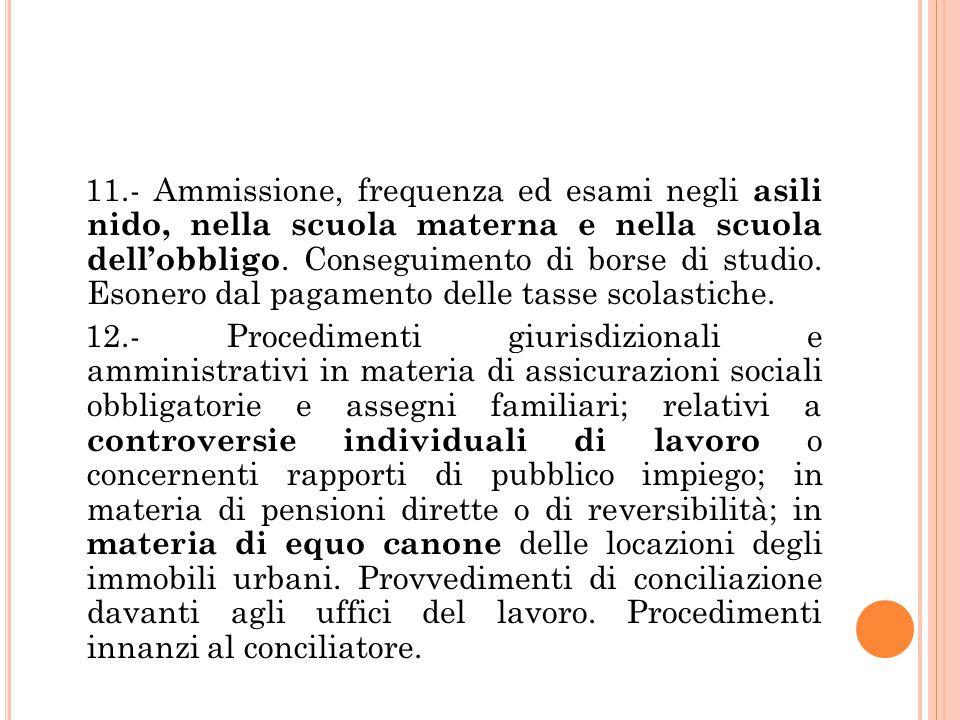 11.- Ammissione, frequenza ed esami negli asili nido, nella scuola materna e nella scuola dell'obbligo. Conseguimento di borse di studio. Esonero dal