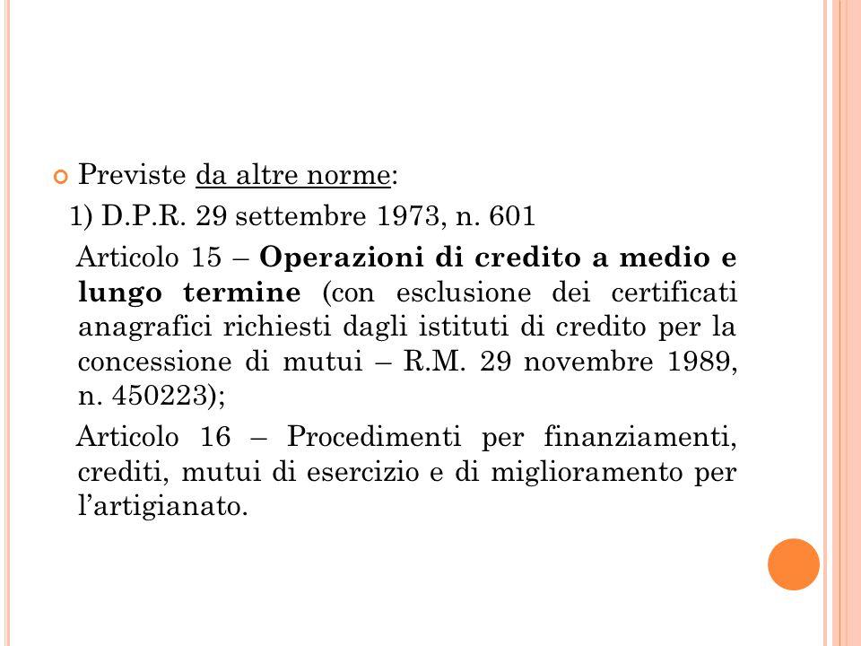 Previste da altre norme: 1) D.P.R. 29 settembre 1973, n. 601 Articolo 15 – Operazioni di credito a medio e lungo termine (con esclusione dei certifica