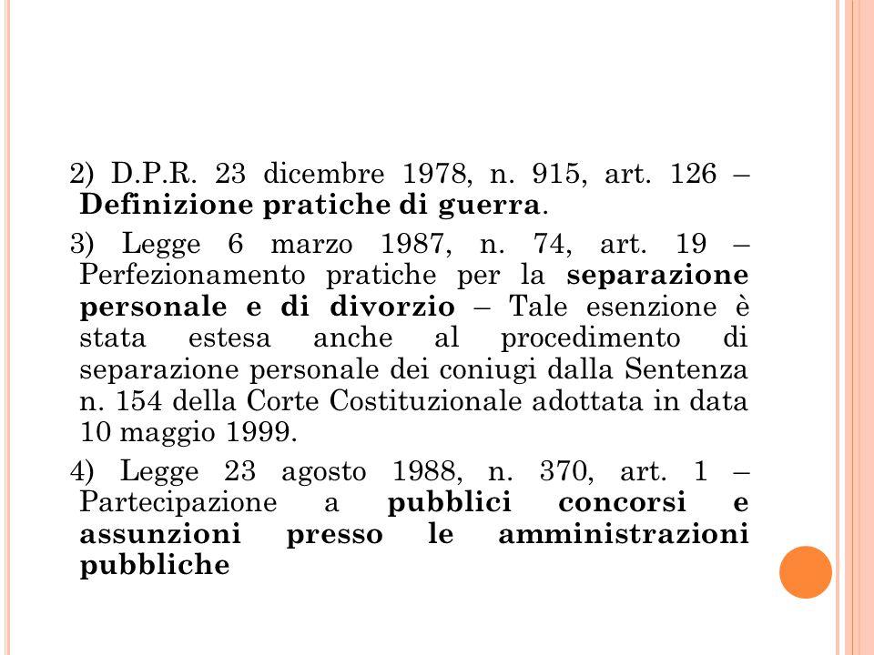 2) D.P.R. 23 dicembre 1978, n. 915, art. 126 – Definizione pratiche di guerra. 3) Legge 6 marzo 1987, n. 74, art. 19 – Perfezionamento pratiche per la