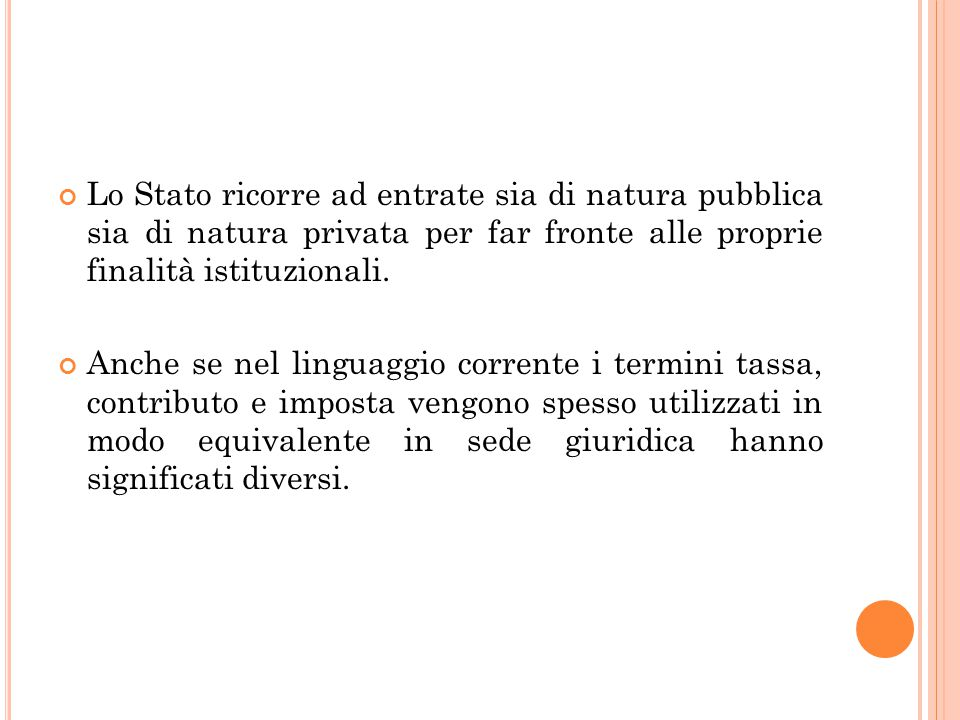 Lo Stato ricorre ad entrate sia di natura pubblica sia di natura privata per far fronte alle proprie finalità istituzionali. Anche se nel linguaggio c