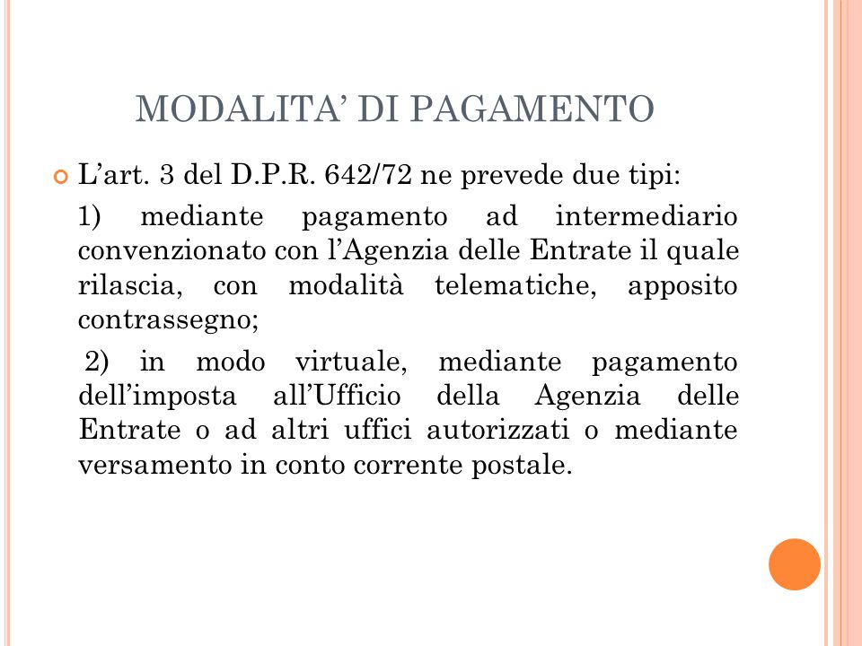 MODALITA' DI PAGAMENTO L'art. 3 del D.P.R. 642/72 ne prevede due tipi: 1) mediante pagamento ad intermediario convenzionato con l'Agenzia delle Entrat