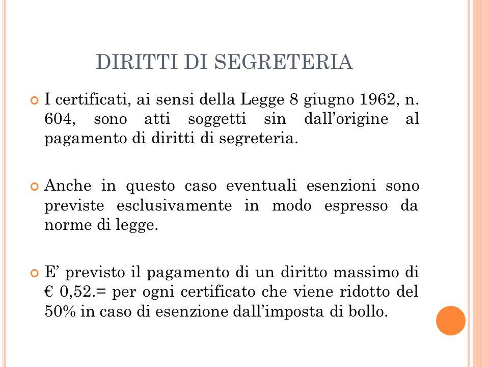 DIRITTI DI SEGRETERIA I certificati, ai sensi della Legge 8 giugno 1962, n. 604, sono atti soggetti sin dall'origine al pagamento di diritti di segret