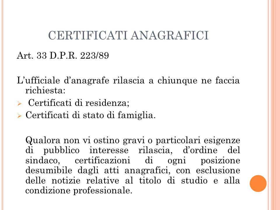 CERTIFICATI ANAGRAFICI Art. 33 D.P.R. 223/89 L'ufficiale d'anagrafe rilascia a chiunque ne faccia richiesta:  Certificati di residenza;  Certificati