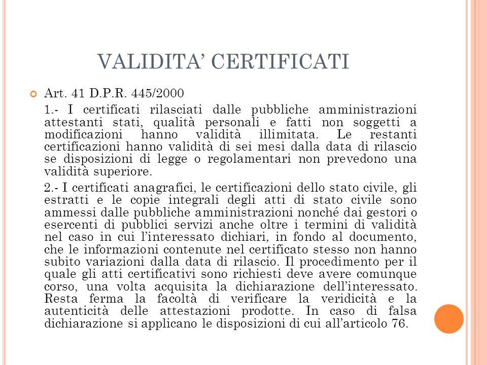 VALIDITA' CERTIFICATI Art. 41 D.P.R. 445/2000 1.- I certificati rilasciati dalle pubbliche amministrazioni attestanti stati, qualità personali e fatti