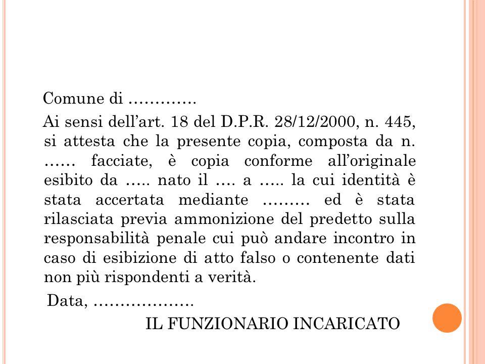 Comune di …………. Ai sensi dell'art. 18 del D.P.R. 28/12/2000, n. 445, si attesta che la presente copia, composta da n. …… facciate, è copia conforme al