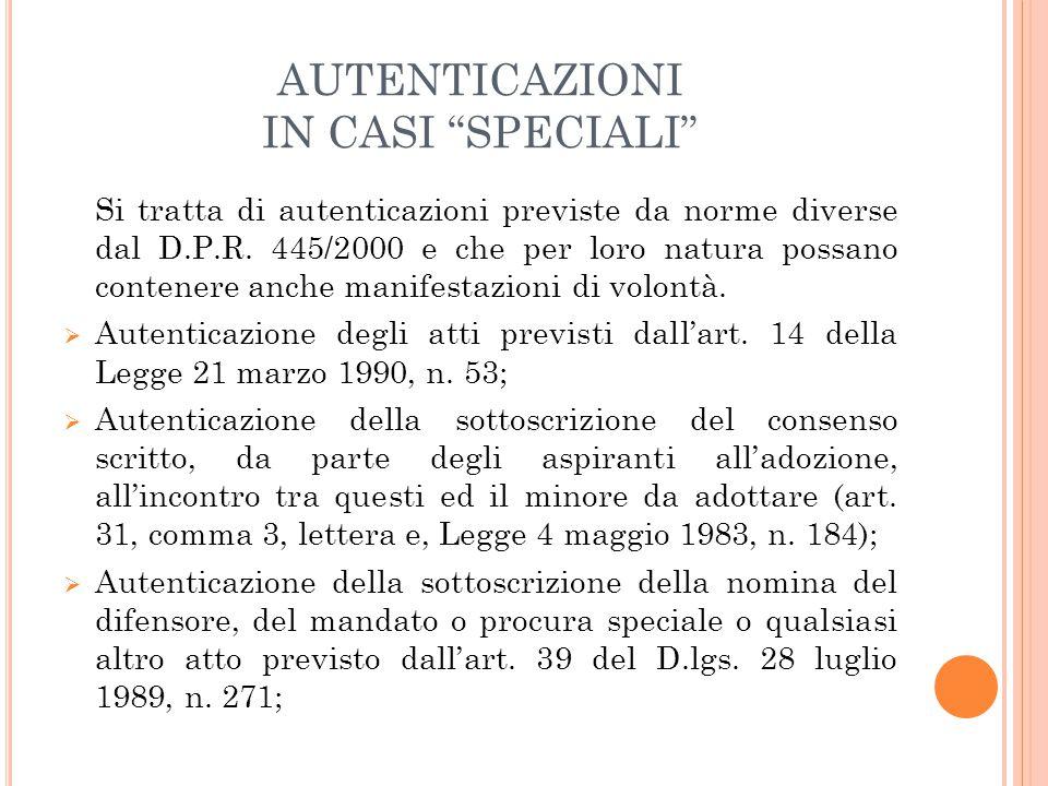 """AUTENTICAZIONI IN CASI """"SPECIALI"""" Si tratta di autenticazioni previste da norme diverse dal D.P.R. 445/2000 e che per loro natura possano contenere an"""