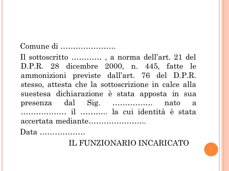 Comune di …………………. Il sottoscritto …………, a norma dell'art. 21 del D.P.R. 28 dicembre 2000, n. 445, fatte le ammonizioni previste dall'art. 76 del D.P.