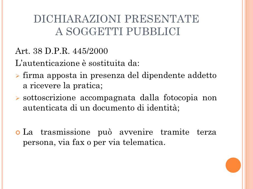 DICHIARAZIONI PRESENTATE A SOGGETTI PUBBLICI Art. 38 D.P.R. 445/2000 L'autenticazione è sostituita da:  firma apposta in presenza del dipendente adde