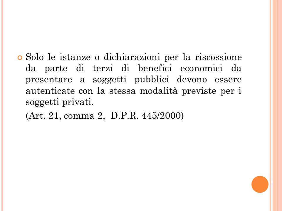Solo le istanze o dichiarazioni per la riscossione da parte di terzi di benefici economici da presentare a soggetti pubblici devono essere autenticate