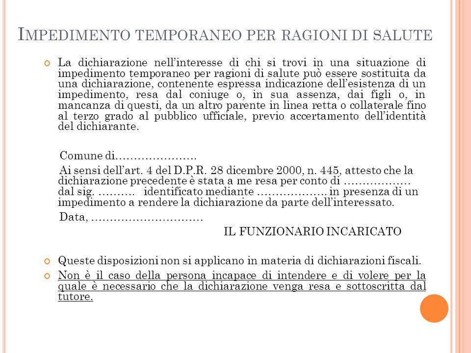 I MPEDIMENTO TEMPORANEO PER RAGIONI DI SALUTE La dichiarazione nell'interesse di chi si trovi in una situazione di impedimento temporaneo per ragioni
