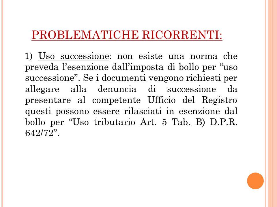 """PROBLEMATICHE RICORRENTI: 1) Uso successione: non esiste una norma che preveda l'esenzione dall'imposta di bollo per """"uso successione"""". Se i documenti"""