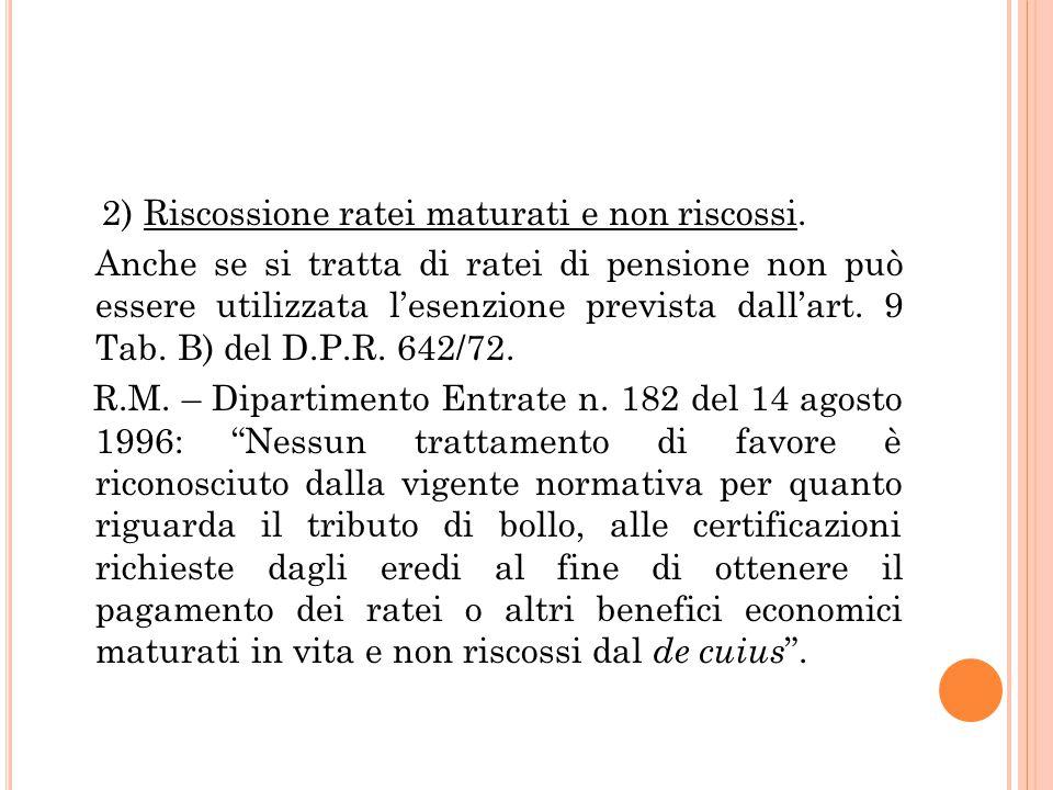 2) Riscossione ratei maturati e non riscossi. Anche se si tratta di ratei di pensione non può essere utilizzata l'esenzione prevista dall'art. 9 Tab.