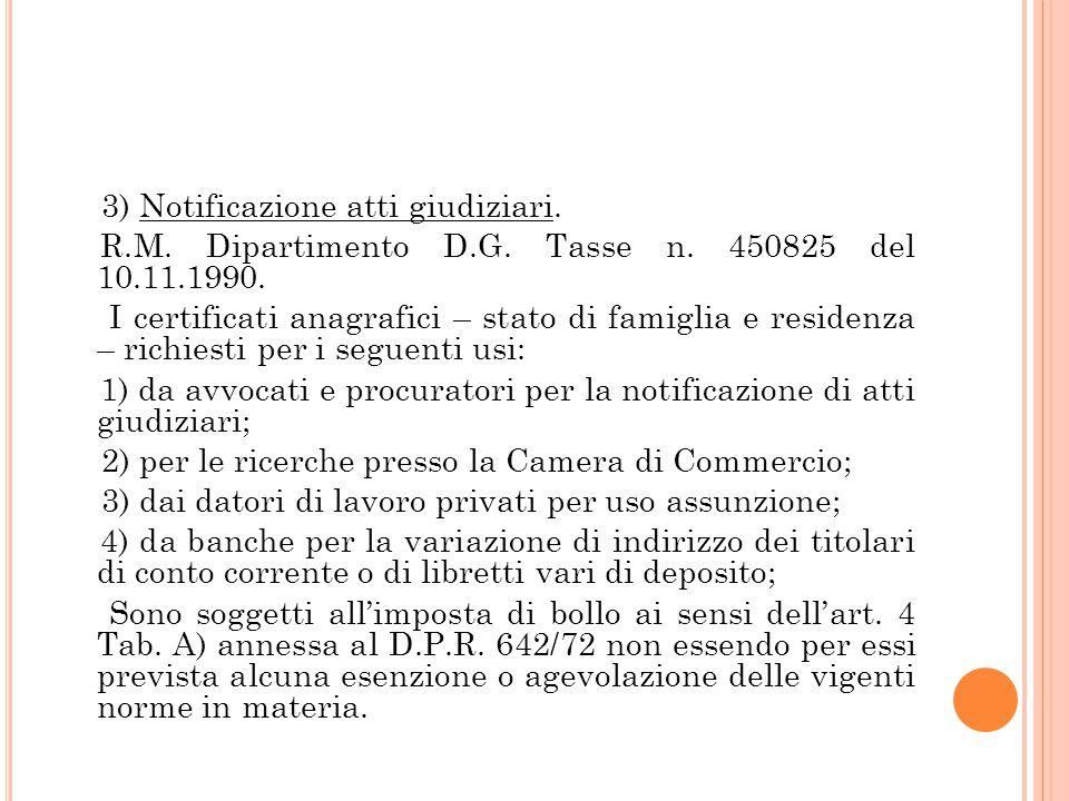 3) Notificazione atti giudiziari. R.M. Dipartimento D.G. Tasse n. 450825 del 10.11.1990. I certificati anagrafici – stato di famiglia e residenza – ri