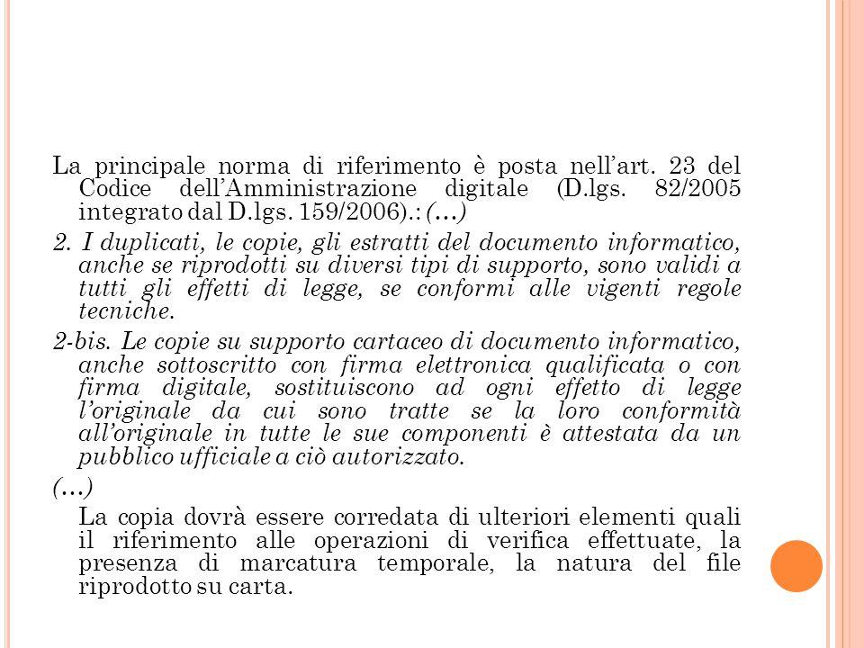 La principale norma di riferimento è posta nell'art. 23 del Codice dell'Amministrazione digitale (D.lgs. 82/2005 integrato dal D.lgs. 159/2006).: (…)