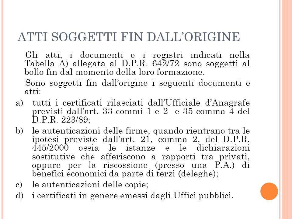 ATTI SOGGETTI FIN DALL'ORIGINE Gli atti, i documenti e i registri indicati nella Tabella A) allegata al D.P.R. 642/72 sono soggetti al bollo fin dal m