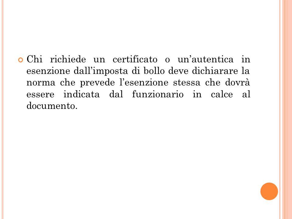 Chi richiede un certificato o un'autentica in esenzione dall'imposta di bollo deve dichiarare la norma che prevede l'esenzione stessa che dovrà essere