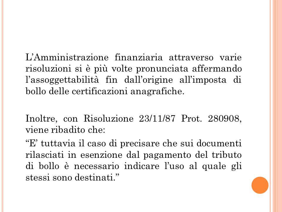 L'Amministrazione finanziaria attraverso varie risoluzioni si è più volte pronunciata affermando l'assoggettabilità fin dall'origine all'imposta di bo