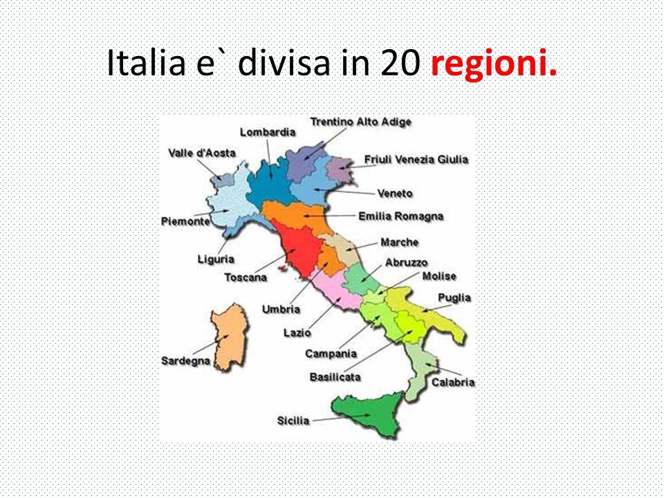 Italia e` divisa in 20 regioni.