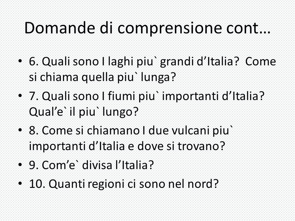 Domande di comprensione cont… 6. Quali sono I laghi piu` grandi d'Italia? Come si chiama quella piu` lunga? 7. Quali sono I fiumi piu` importanti d'It