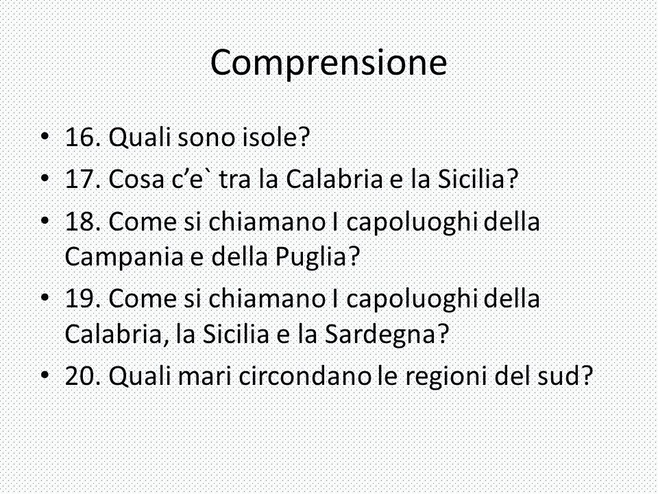 Comprensione 16.Quali sono isole. 17. Cosa c'e` tra la Calabria e la Sicilia.