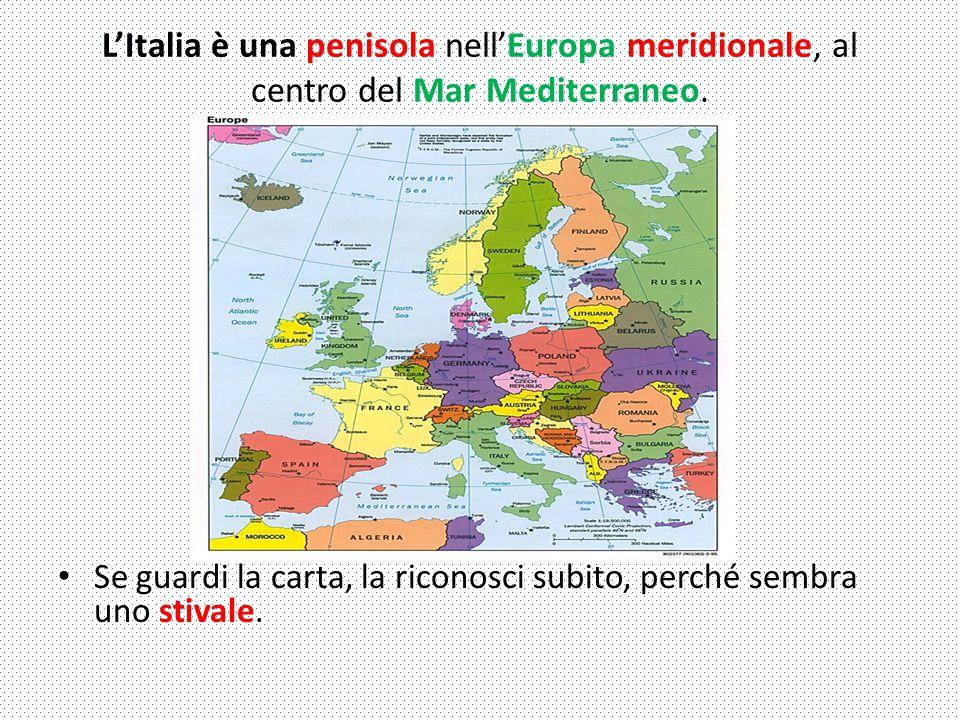 L'Italia è una penisola nell'Europa meridionale, al centro del Mar Mediterraneo. Se guardi la carta, la riconosci subito, perché sembra uno stivale.