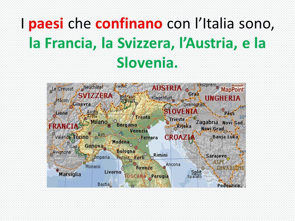 I paesi che confinano con l'Italia sono, la Francia, la Svizzera, l'Austria, e la Slovenia.
