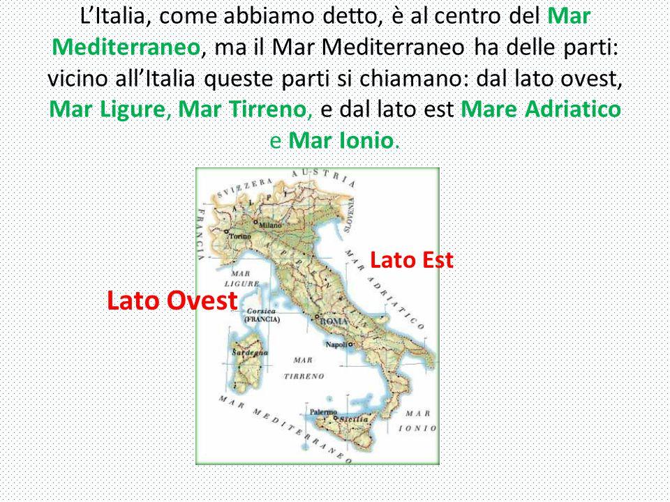 L'Italia, come abbiamo detto, è al centro del Mar Mediterraneo, ma il Mar Mediterraneo ha delle parti: vicino all'Italia queste parti si chiamano: dal