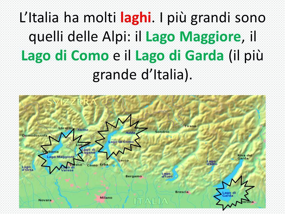 L'Italia ha molti laghi. I più grandi sono quelli delle Alpi: il Lago Maggiore, il Lago di Como e il Lago di Garda (il più grande d'Italia).