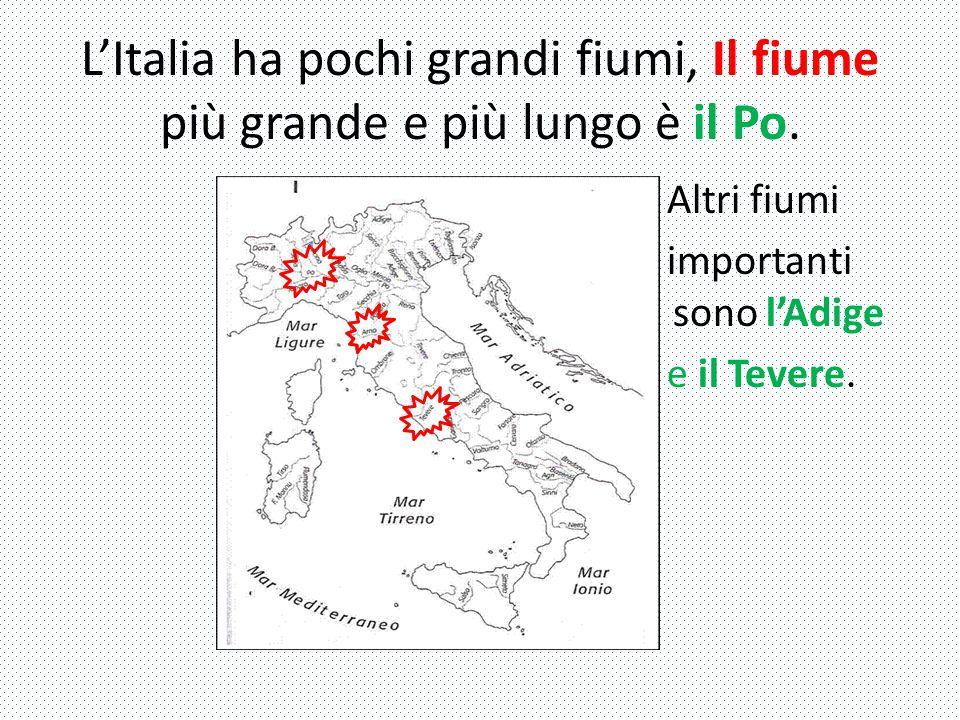 L'Italia ha pochi grandi fiumi, Il fiume più grande e più lungo è il Po. Altri fiumi importanti sono l'Adige e il Tevere.
