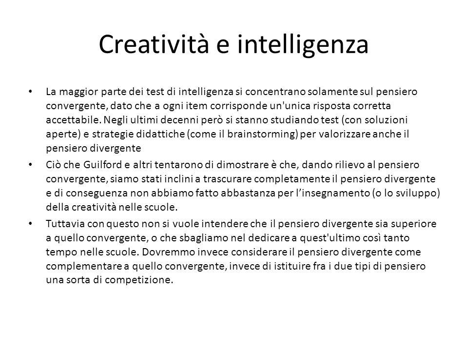 Creatività e intelligenza La maggior parte dei test di intelligenza si concentrano solamente sul pensiero convergente, dato che a ogni item corrispond