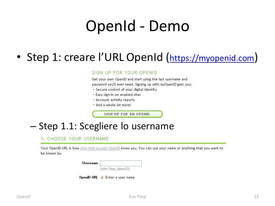 OpenId - Demo Step 1: creare l'URL OpenId ( https://myopenid.com ) https://myopenid.com – Step 1.1: Scegliere lo username OpenIDEno Pleqi13